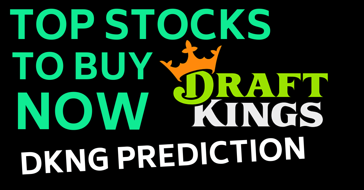 draftkings stock price prediction TOP STOCKS TO BUY NOW MAY 2021